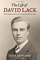 The Life of David Lack: Father of Evolutionary Ecology by Ted R. Anderson(2013-07-01)