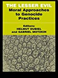 The Lesser Evil: Moral Approaches to Genocide Practices (Totalitarianism Movements and Political Religions)