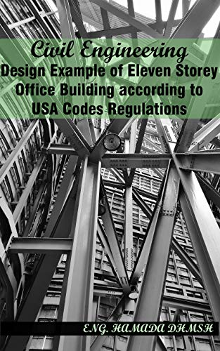Amazon Com Civil Engineering Design Example Of Eleven Multi Storey Office Building According To Usa Codes Regulations Senior Project Design Example Include Steel Reinforced Concrete Design For Civil Student Ebook Dhmsh Hamada Alqasiri Mouad