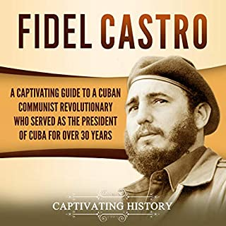 Fidel Castro     A Captivating Guide to a Cuban Communist Revolutionary Who Served as the President of Cuba for Over 30 Years              By:                                                                                                                                 Captivating History                               Narrated by:                                                                                                                                 Desmond Manny                      Length: 1 hr and 37 mins     25 ratings     Overall 4.9