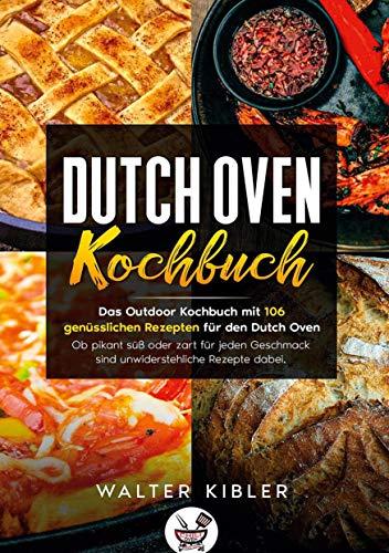 Dutch Oven Kochbuch: Das Outdoor Kochbuch mit 106 genüsslichen Rezepten für den Dutch Oven. Ob pikant süß oder zart für jeden Geschmack sind unwiderstehliche Rezepte dabei.