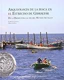 Arqueología de la pesca en el Estrecho de Gibraltar.: De la Prehistoria al fin del Mundo Antiguo.: 1 (Monografías del Proyecto Sagea)