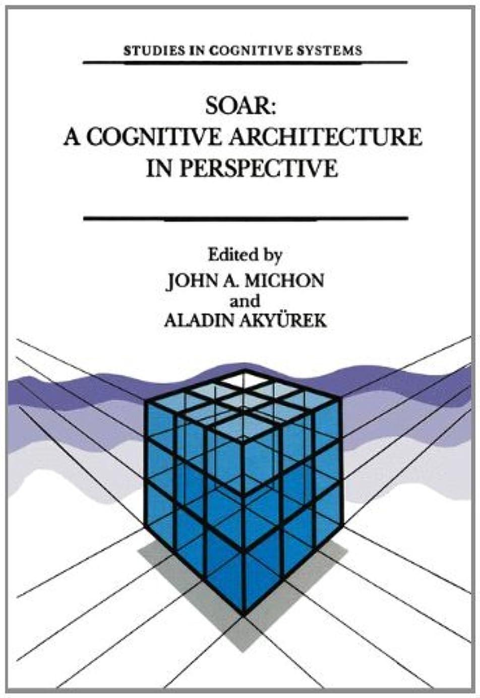 店主知的風刺Soar: A Cognitive Architecture in Perspective: A Tribute to Allen Newell (Studies in Cognitive Systems Book 10) (English Edition)