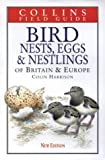 Bird Nests, Eggs and Nestlings of Britain and Europe (Collins Field Guide)