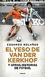 El yeso de Van Der Kerkhof y otras historias de fútbol (Fuera de colección)