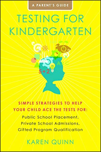 Testing For Kindergarten Simple Strategies To Help Your Child Ace The Tests For Public School Placement Private School Admissions Gifted Program Qualification