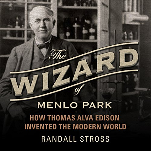 The Wizard of Menlo Park: How Thomas Alva Edison Invented the Modern World audiobook cover art