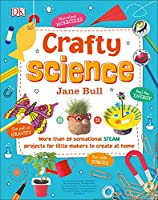 Crafty Science: More than 20 Sensational STEAM Projects to Create at Home