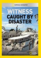 Witness: Caught By Disaster [DVD]