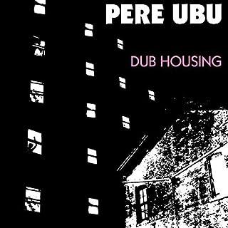 Dub Housing by PERE UBU