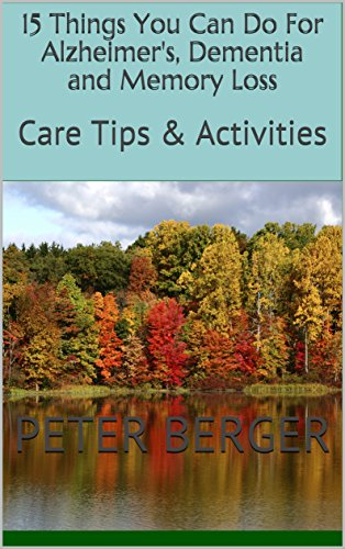 15 Things You Can Do For Alzheimer's, Dementia and Memory Loss: Care Tips & Activities (Alzheimer's Weekly Book 1)