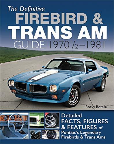 The Definitive Firebird & Trans Am Guide: 1970 1/2...