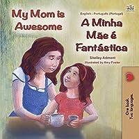 My Mom is Awesome (English Portuguese Bilingual Children's Book - Portugal): European Portuguese (English Portuguese Bilingual Collection - Portugal)