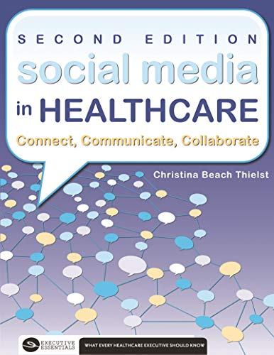 Social Media in Healthcare Connect, Communicate, Collaborate, Second Edition (Executive Essentials)
