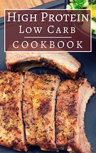 High Protein Low Carb Cookbook: Delicious High Protein Low Carb Recipes For Helping You Burn Fat (English Edition)