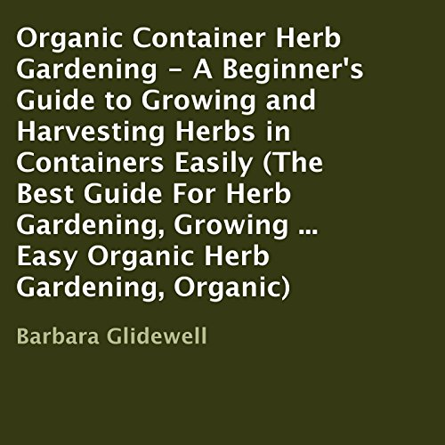 Organic Container Herb Gardening     A Beginner's Guide to Growing and Harvesting Herbs in Containers Easily               By:                                                                                                                                 Barbara Glidewell                               Narrated by:                                                                                                                                 Lanitta Elder                      Length: 29 mins     1 rating     Overall 2.0