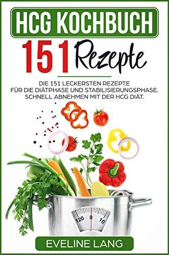 HCG Kochbuch 151 Rezepte: Die 151 leckersten Rezepte für die Diätphase und Stabilisierungsphase. Schnell abnehmen mit der HCG Diät.