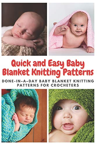 Quick and Easy Baby Blanket Knitting Patterns: Done-in–a–day Baby...