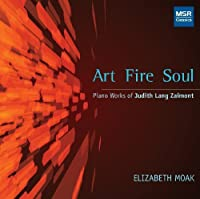 Art Fire Soul: Piano Works of Judith Lang Zaimont by Elizabeth Moak