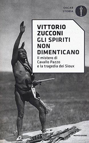 Gli spiriti non dimenticano. Il mistero di Cavallo Pazzo e la tragedia dei Sioux