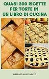 Quasi 300 Ricette Per Torte In Un Libro Di Cucina : Ricette...