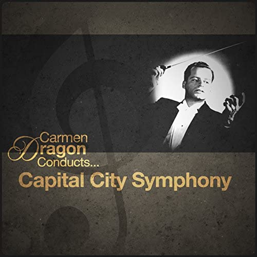 Carmen Dragon & Capital City Symphony