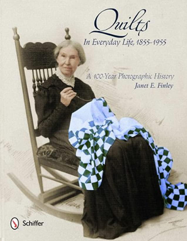 Quilts in Everyday Life, 1855-1955: A 100-Year Photographic History