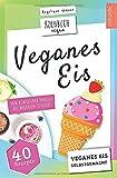 Veganes Eis | Kochbuch Vegan: veganes Speiseeis selbstgemacht | von klassischer Vanille bis...