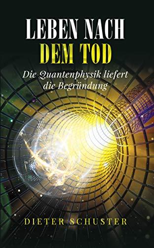 Leben nach dem Tod: Die Quantenphysik liefert die Begründung