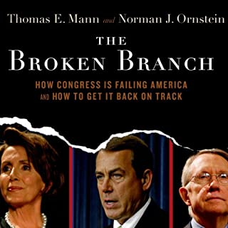 The Broken Branch     How Congress is Failing America and How to Get It Back on Track              By:                                                                                                                                 Thomas E. Mann,                                                                                        Norman J. Ornstein                               Narrated by:                                                                                                                                 Paul Mantell                      Length: 10 hrs and 17 mins     12 ratings     Overall 4.5