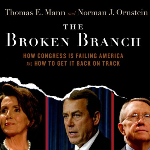 The Broken Branch     How Congress is Failing America and How to Get It Back on Track              By:                                                                                                                                 Thomas E. Mann,                                                                                        Norman J. Ornstein                               Narrated by:                                                                                                                                 Paul Mantell                      Length: 10 hrs and 17 mins     1 rating     Overall 4.0