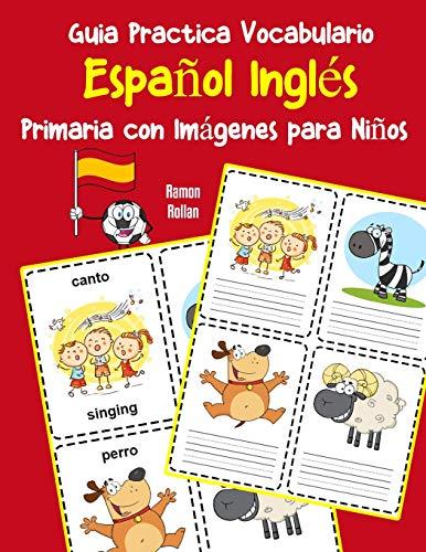 Guia Practica Vocabulario Español Inglés Primaria con Imágenes para Niños: Espanol Ingles vocabulario 200 palabras más usadas A1 A2 B1 B2 C1 C2 (Vocabulario español para niños)