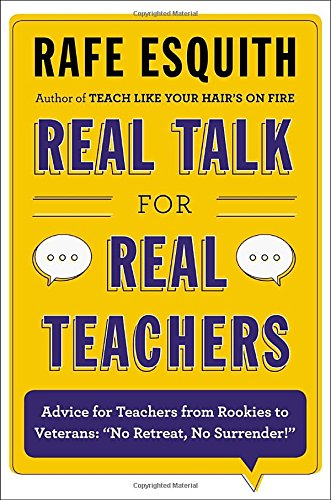Real Talk For Real Teachers Advice For Teachers From Rookies To Veterans No Retreat No Surrender