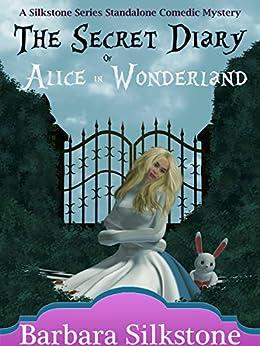 The Secret Diary of Alice in Wonderland (A Silkstone Standalone Comedic Mystery Book 3) by [Barbara Silkstone]