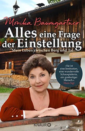 Alles eine Frage der Einstellung: Mein Leben zwischen Berg und Tal. Die beliebte deutsche Volksschauspielerin aus