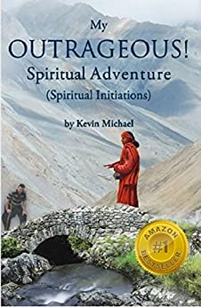 My OUTRAGEOUS! Spiritual Adventure: Spiritual Initiations by [Kevin Michael]