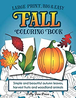 Large Print, Big & Easy Fall Coloring Book: Simple Autumn Pages Perfect for Toddlers, Adults or Seniors for Fun and Relaxing Stress Relief