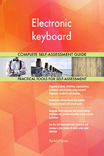 Electronic keyboard All-Inclusive Self-Assessment - More than 710 Success Criteria, Instant Visual Insights, Comprehensive Spreadsheet Dashboard, Auto-Prioritized for Quick Results