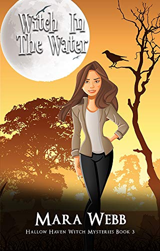 Witch In The Water (Hallow Haven Witch Mysteries Book 3) by [Mara Webb]