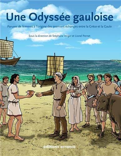 Une odyssée gauloise: PARURES DE FEMMES A L'ORIGINE DES PREMIERS ECHANGES ENTRE LA GRECE ET LA GAULE