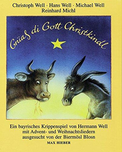Grüaß di Gott Christkindl: Ein bayrisches Krippenspiel mit Advents- und Weihnachtsliedern aus Bayern und Tirol. Liederbuch.