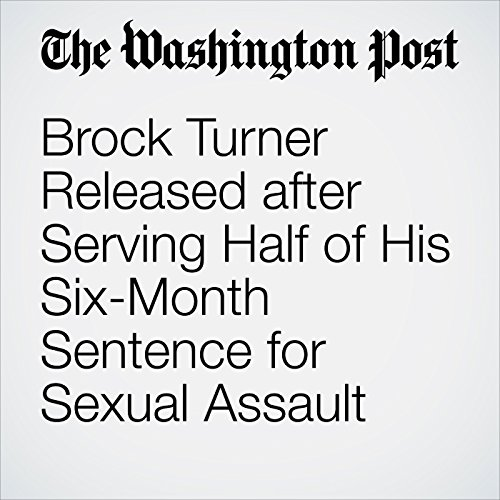 Brock Turner Released after Serving Half of His Six-Month Sentence for Sexual Assault cover art
