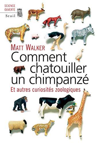 Comment chatouiller un chimpanzé. Et autres curiosités zoologiques