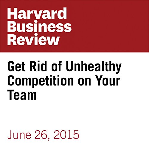Get Rid of Unhealthy Competition on Your Team Audiobook By Amy C. Edmondson cover art