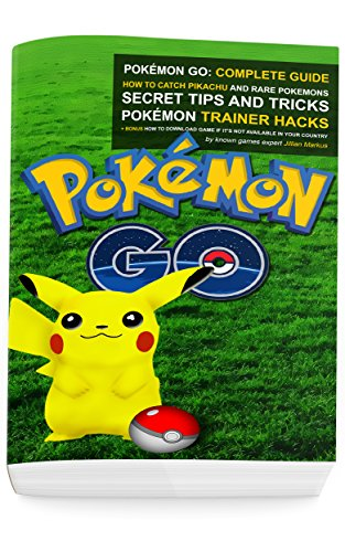 Pokemon Go: Complete Guide: How To Catch Pikachu and Rare Pokémon, Secret Tips And Tricks, Pokémon Trainer Hacks + Bonus How To Download Game If It's Not ... Go Guides Collection) (English Edition)