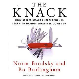 The Knack     How Street-Smart Entrepreneurs Learn to Handle Whatever Comes Up              By:                                                                                                                                 Norm Brodsky,                                                                                        Bo Burlingham                               Narrated by:                                                                                                                                 Sean Pratt                      Length: 10 hrs and 8 mins     10 ratings     Overall 4.6