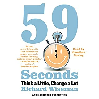 59 Seconds     Think a Little, Change a Lot              By:                                                                                                                                 Richard Wiseman                               Narrated by:                                                                                                                                 Jonathan Cowley                      Length: 8 hrs and 18 mins     376 ratings     Overall 4.1