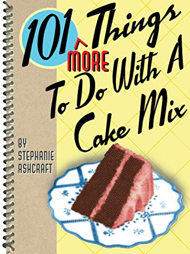 101 More Things To Do With A Cake Mix by Stephanie Ashcraft ebook deal