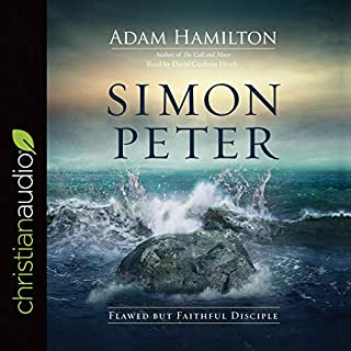 Simon Peter     Flawed but Faithful Disciple              By:                                                                                                                                 Adam Hamilton                               Narrated by:                                                                                                                                 David Cochran Heath                      Length: 4 hrs and 56 mins     7 ratings     Overall 5.0