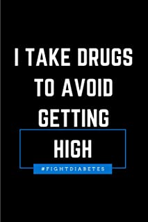 I Take Drugs to Avoid Getting High: Diabetes Awareness College Rule Blank Lined Notebook Journal